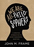 We Are All Philosophers: A Christian Introduction