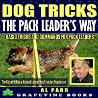 Dog Tricks the Pack Leader's Way!: (Basic Tricks and Commands for Pack Leaders!): The Cesar Millan & Konrad Lorenz Dog Training Revolution (Pack Leader Training Trilogy Book 2)
