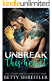 Unbreak This Heart: (Healed Hearts Romances, Book 3)