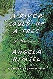 A River Could Be a Tree: A Memoir