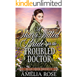 A Sharp Witted Bride for the Troubled Doctor: Historical Western Mail Order Bride Romance (Bear Creek Brides Book 5)