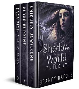 Shadow World Trilogy Boxed Set: Uniquely Unwelcome, Blood Burdens, Sacrifice: A New Dawn