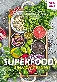 SUPERFOOD - EINFACH GESUND: Die besten SUPERFOOD & LOW CARB Gerichte - Es war noch nie so einfach gesund zu essen