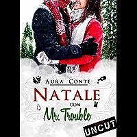 Natale con Mr. Trouble [II ed.]: Uncut (Mr. & Miss Vol. 1)