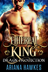 Ethereal King: Dragon Shifter Romance (In Dragn Protection Book 1)