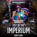 Fist of the Imperium: Space Marine Conquests: Warhammer 40,000, Book 6