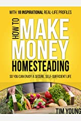 How to Make Money Homesteading: So You Can Enjoy a Secure, Self-Sufficient Life Kindle Edition