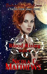 Blood Rising: a Fallen From Grace novel (Before the Sun Rises Book 4)