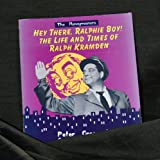 Hey, There, Ralphie Boy!: The Life and Times of Ralph Kramden (The Honeymooners)