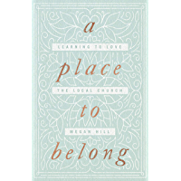 A Place to Belong: Learning to Love the Local Church (English Edition)