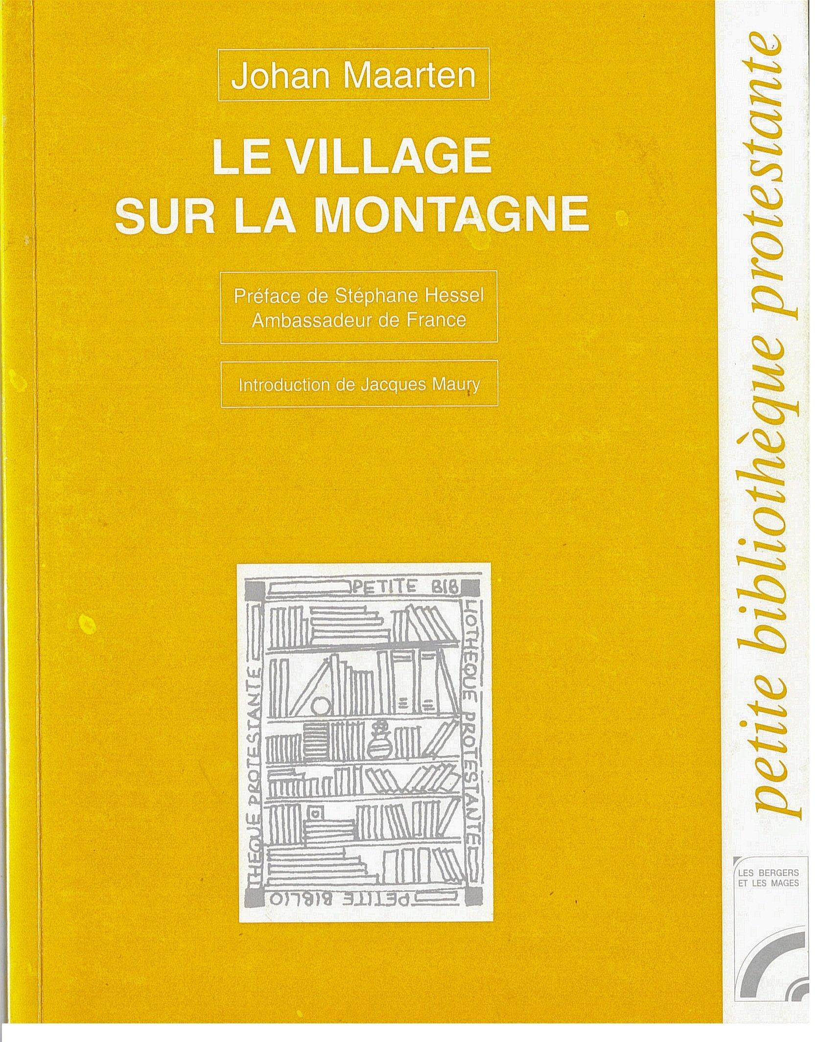 Le village sur la montagne : Tableau de l'église fidèle sous le régime nazi Broché – 1 janvier 1999 Johan Maarten Jacques Maury Stéphane Hessel Bergers Mages