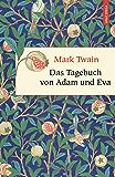 Das Tagebuch von Adam und Eva (Neuübersetzung): (vollständige Ausgabe) (Anaconda Weisheit)