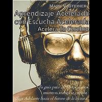 "Aprendizaje Acelerado con Escucha Acelerada. (""Speed Listening"" by Mark V. Steiner (Translated)): Acelera Tu Cerebro"