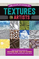 The Complete Book of Textures for Artists:Step-by-step instructions for mastering more than 275 textures in graphite, charcoal, colored pencil, acrylic, and oil (The Complete Book of ...) Kindle Edition