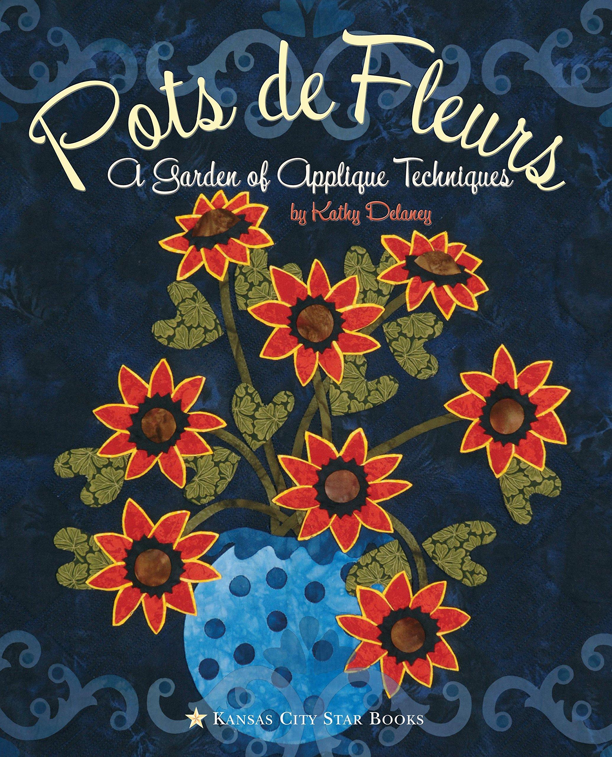 Pots de Fleurs: A Garden of Applique Techniques pdf epub