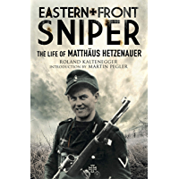 Eastern Front Sniper: The Life of Matthäus Hetzenauer (Greenhill Sniper Library)