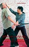 Selbstverteidigung für Frauen: Band 6:  Prävention - Bedrohung - Überfall