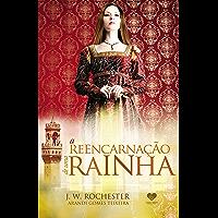 A reencarnação de uma rainha: pelo espírito J.W. Rochester