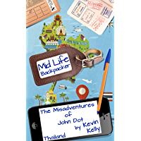 The Misadventures of John Dot: Thailand: (Mid Life Backpacker Book 2)