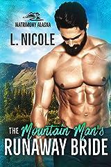 The Mountain Man's Runaway Bride (Matrimony Alaska Book 2) Kindle Edition