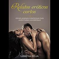 Relatos eróticos cortos: Ocho amigas confiesan sus aventuras amorosas (Spanish Edition)