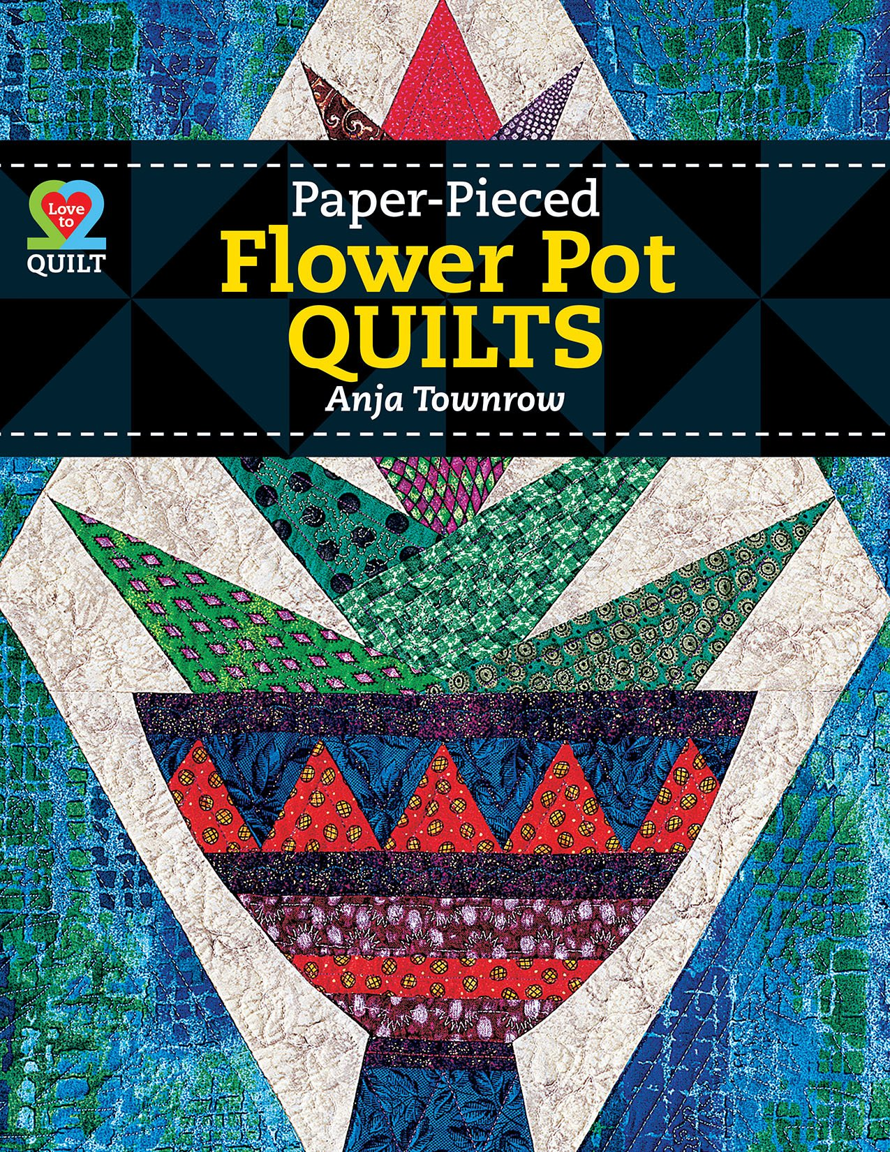 Paper Pieced Flower Pot Quilts Anja Townrow 9781604600803 Amazon