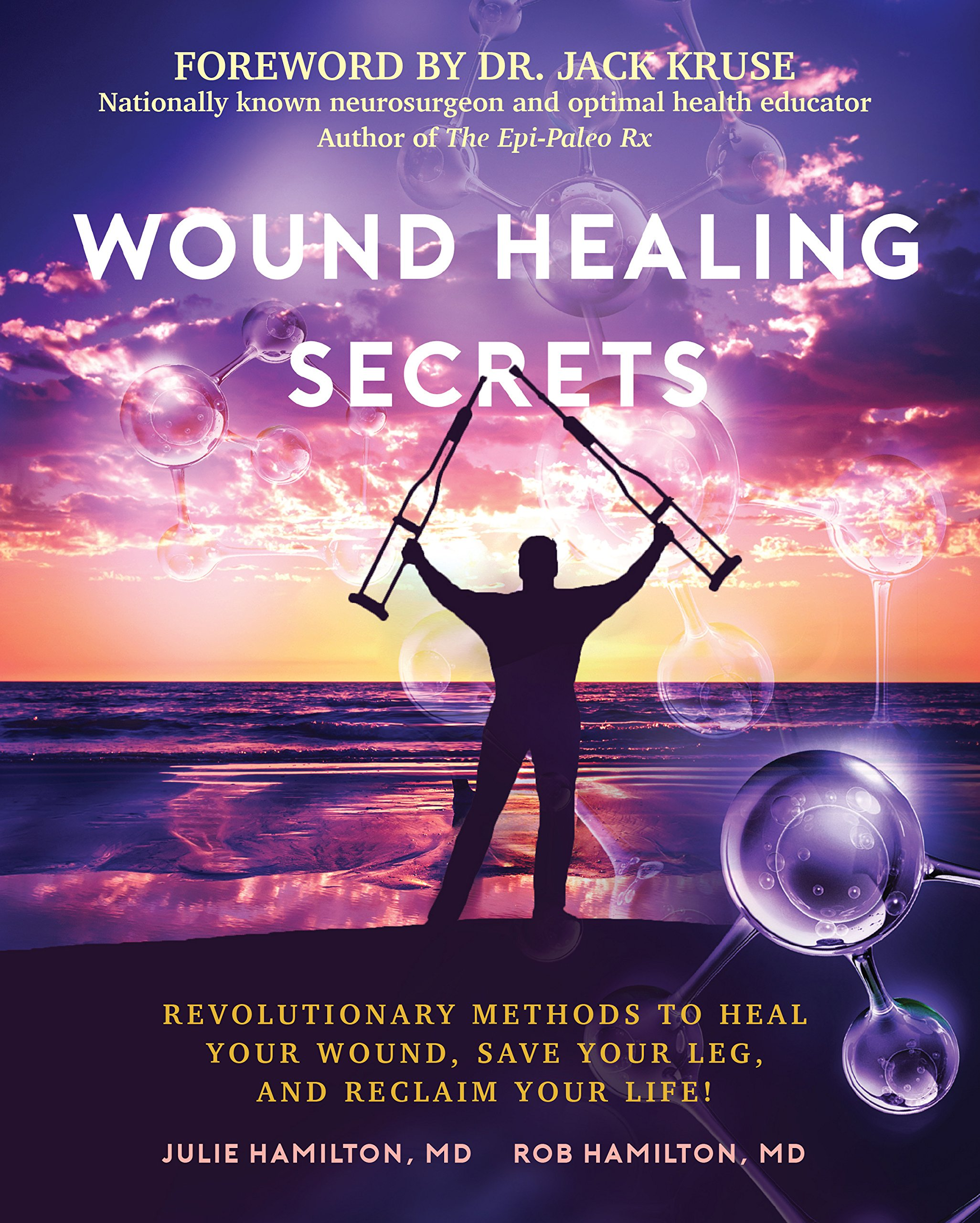 Wound Healing Secrets: Revolutionary Methods To Heal Your Wound, Save Your Leg, And Reclaim Your Life! pdf