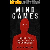 Mind Games: Inside the Serial Killer Phenomenon