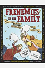 Frenemies in the Family: Famous Brothers and Sisters Who Butted Heads and Had Each Other's Backs Kindle Edition
