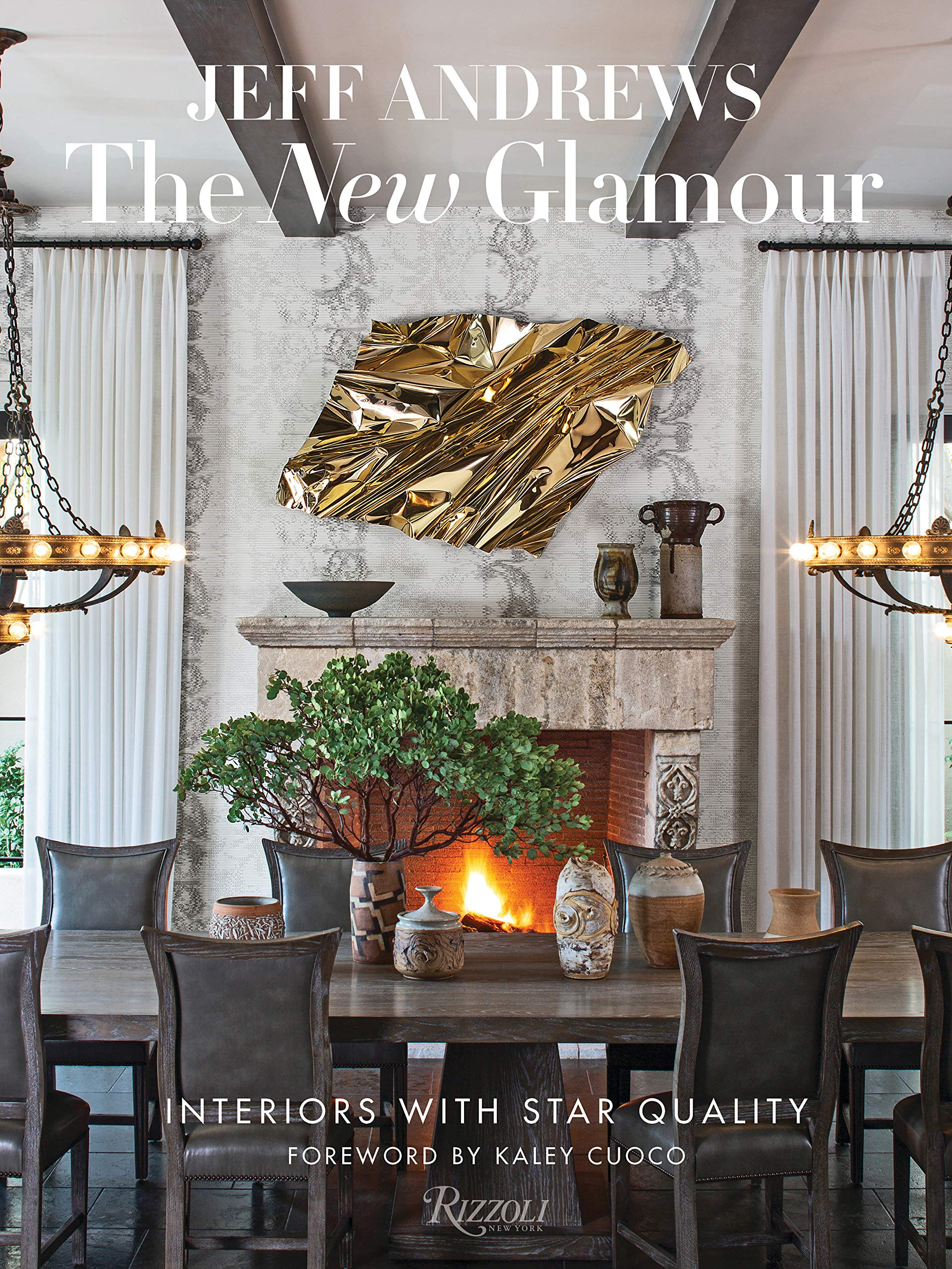 The New Glamour Interiors With Star Quality Andrews Jeff Cuoco Kaley 9780847866328 Amazon Com Books