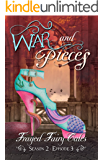 War and Pieces: Season 2, Episode 3 (Frayed Fairy Tales Book 6)
