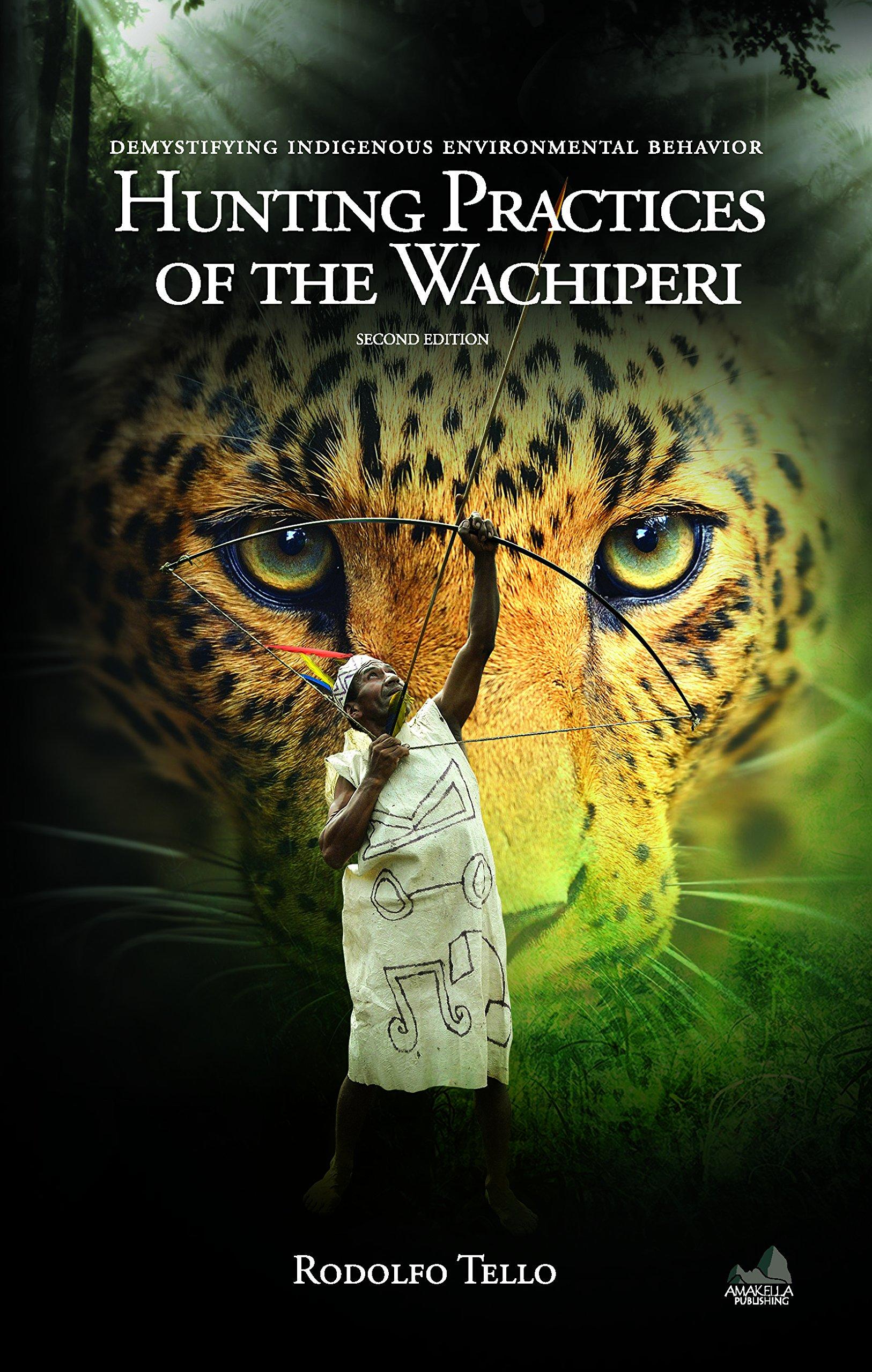 Hunting Practices of the Wachiperi: Demystifying Indigenous Environmental Behavior (Environmental Sustainability) PDF