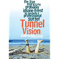 Tunnel Vision: The true story of my probably insane quest to become a professional surfer