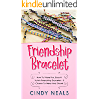 Friendship Bracelet: How To Make Fun, Easy & Stylish Friendship Bracelets & Charms To Wear And Share! book cover