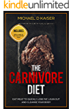 The Carnivore Diet: Eat Meat To Quickly Lose Fat, Lean Out and Cleanse Your Body - Includes Meal Plans To Get You Started Today