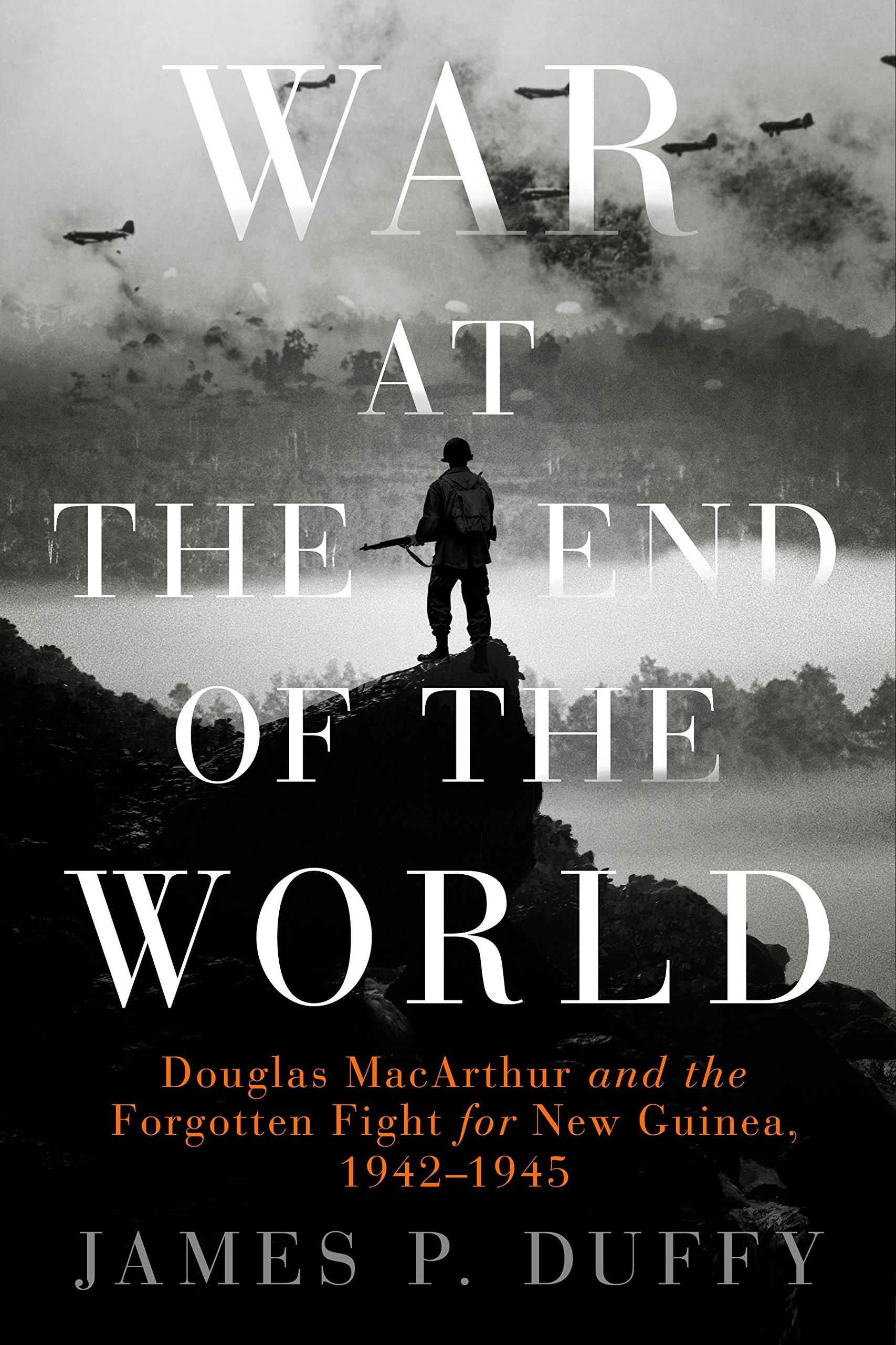 Download War at the End of the World: Douglas MacArthur and the Forgotten Fight For New Guinea, 1942-1945 pdf