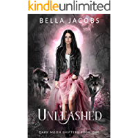 Unleashed: A Reverse Harem Shifter Urban Fantasy (Dark Moon Shifters Book 1)
