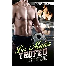 La Mujer Trofeo: Romance, Amor Libre y Sexo con el Futbolista Millonario (Novela Romántica y Erótica en Español: Deporte) (Spanish Edition) Aug 30, 2016