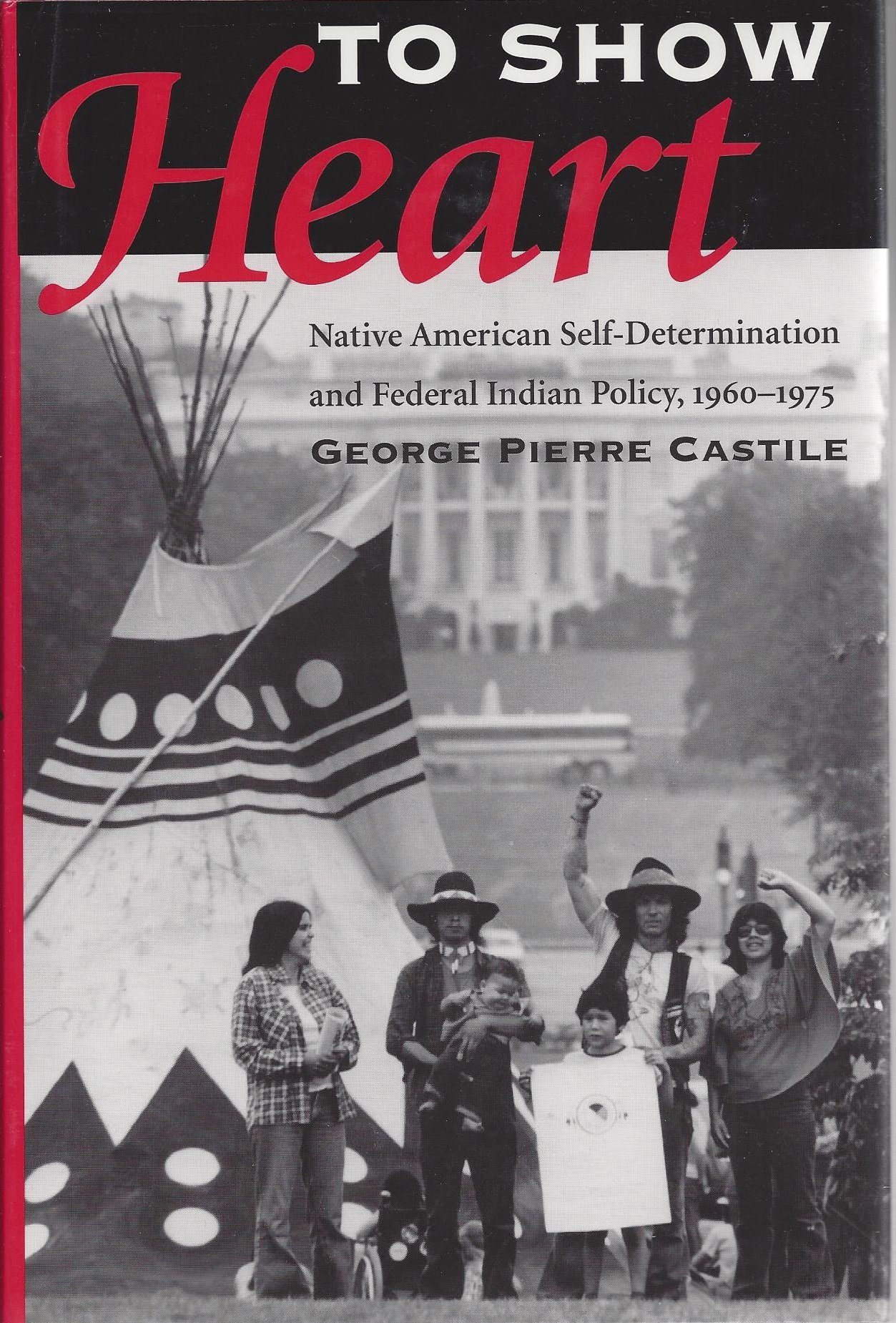 To Show Heart: Native American Self-Determination and Federal Indian Policy, 1960-1975, Castile, George Pierre