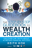 The Step-by-Step Guidebook to Wealth Creation: Discover the Truth about Achieving Financial Success