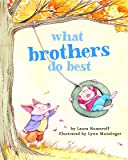 What Brothers Do Best: (Big Brother Books for Kids, Brotherhood Books for Kids, Sibling Books for Kids)
