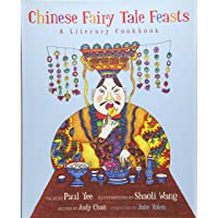 Chinese Fairy Tale Feasts : A Literary Cookbook