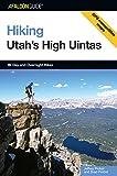 Hiking Utah's High Uintas: 99 Day and Overnight Hikes (Regional Hiking Series)