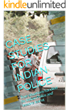 CASE STUDIES FOR INDIAN POLICE: True situations handled by Indian Police and lessons learnt