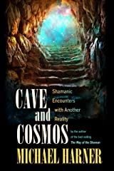 Cave and Cosmos: Shamanic Encounters with Another Reality Kindle Edition