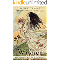 Wishes: A fairy tale retelling of Pride & Prejudice (The Jane Austen Fairy Tales) (English Edition)