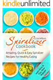 Spiralizer Cookbook: Amazing, Quick and Easy Spiralizer Recipes for Healthy Eating (Spiralizer Recipes, Healthy Spiralizer, Vegetable Noodle, Inspiralize) (English Edition)