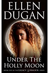 Under The Holly Moon (Legacy Of Magick Series, Book 5) Kindle Edition