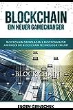 Blockchain - Ein neuer GameChanger: Blockchain Grundlagen & Blockchain für Anfänger die Blockchain Technologie erklärt: Bitcoin & Kryptowährungen kaufen & Bitcoin investieren, inkl. Sicherheitstipps