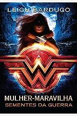 Mulher-Maravilha: Sementes da guerra (Lendas da DC Livro 1) eBook Kindle